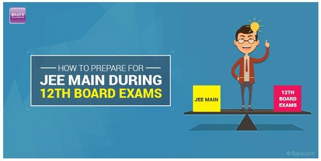 How To Prepare For JEE Main During 12th Board Exams 1