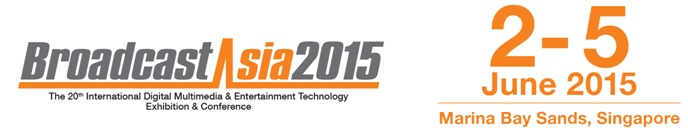 BroadcastAsia2015 – Asia's international platform for broadcasting and production industries returns to Singapore 2